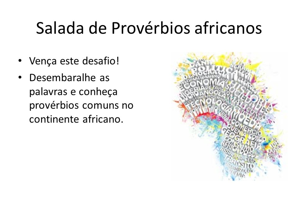 Salada de Provérbios africanos Vença este desafio! Desembaralhe as palavras e conheça provérbios comuns no continente africano.