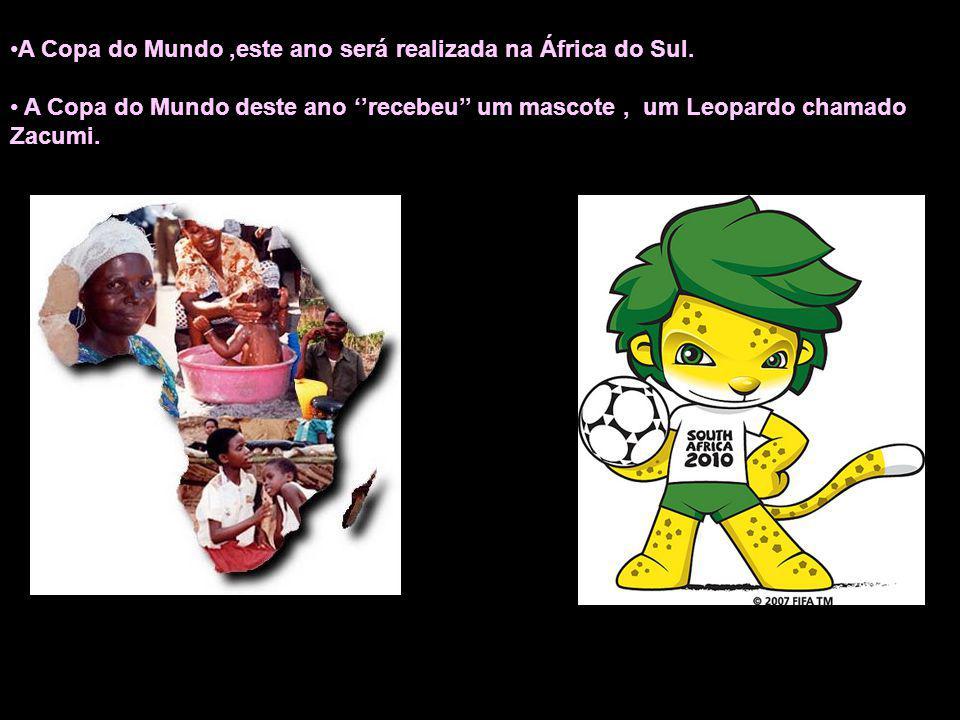 A Copa do Mundo,este ano será realizada na África do Sul. A Copa do Mundo deste ano recebeu um mascote, um Leopardo chamado Zacumi.