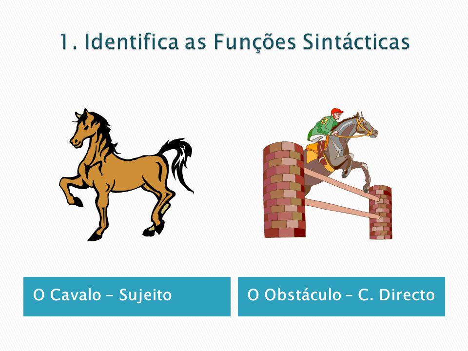 O Cavalo - SujeitoO Obstáculo – C. Directo