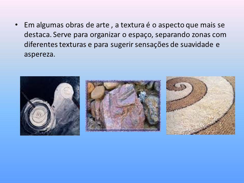 Em algumas obras de arte, a textura é o aspecto que mais se destaca. Serve para organizar o espaço, separando zonas com diferentes texturas e para sug