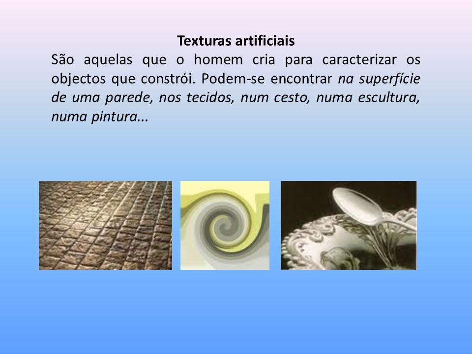Texturas artificiais São aquelas que o homem cria para caracterizar os objectos que constrói. Podem-se encontrar na superfície de uma parede, nos teci