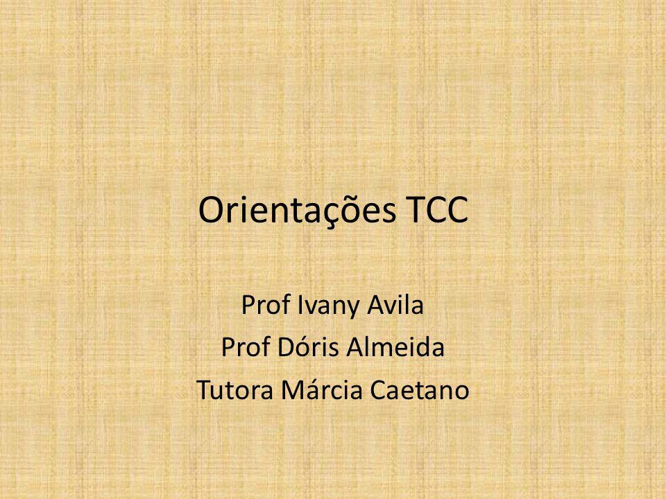 Orientações TCC Prof Ivany Avila Prof Dóris Almeida Tutora Márcia Caetano