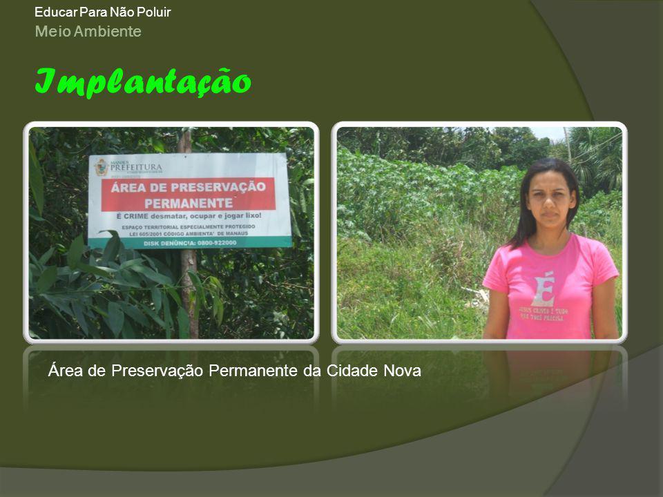 Meio Ambiente Educar Para Não Poluir Implantação Área de Preservação Permanente da Cidade Nova