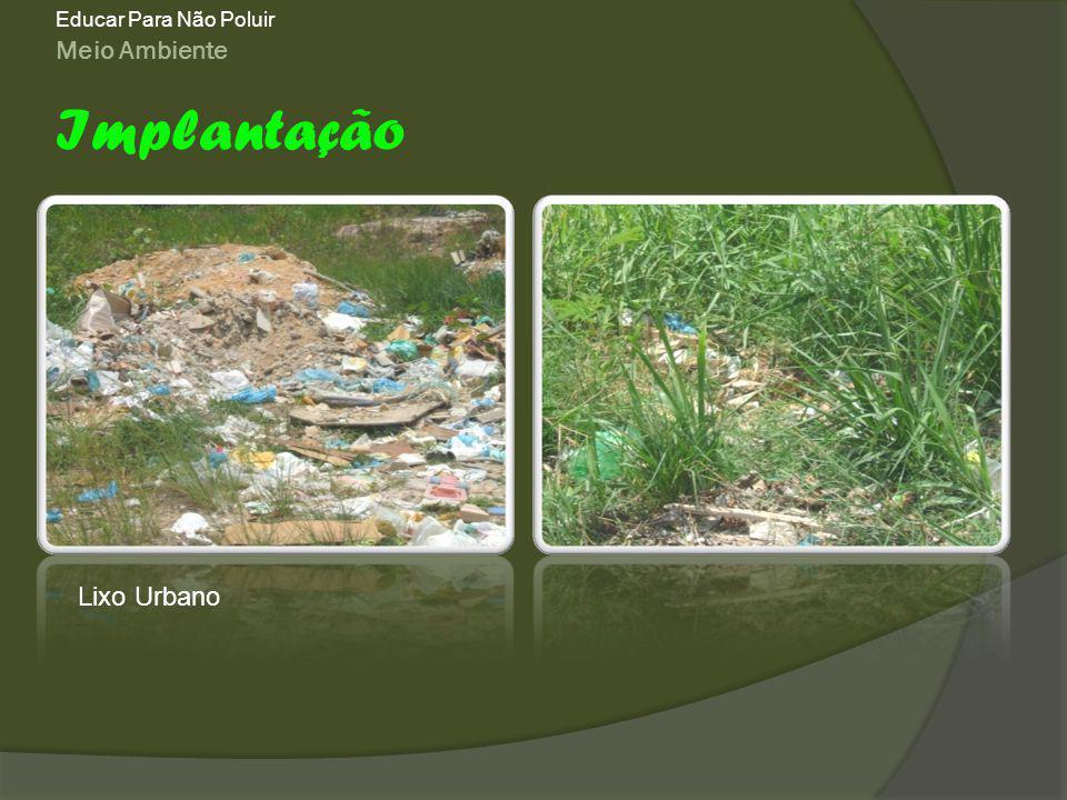 Meio Ambiente Educar Para Não Poluir Implantação Lixo Urbano