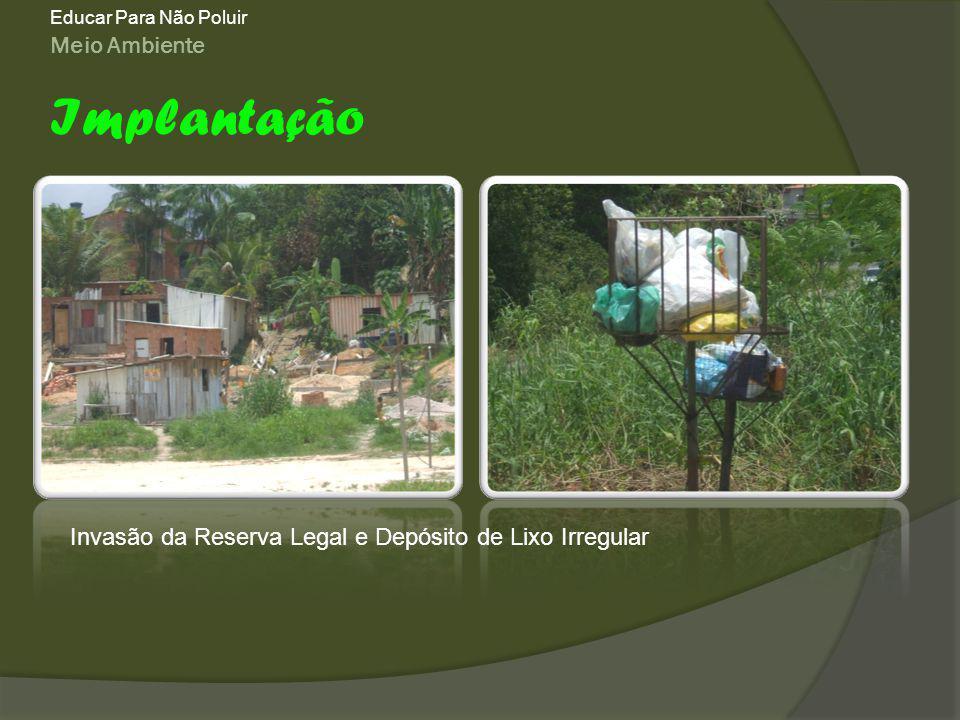 Meio Ambiente Educar Para Não Poluir Implantação Invasão da Reserva Legal e Depósito de Lixo Irregular
