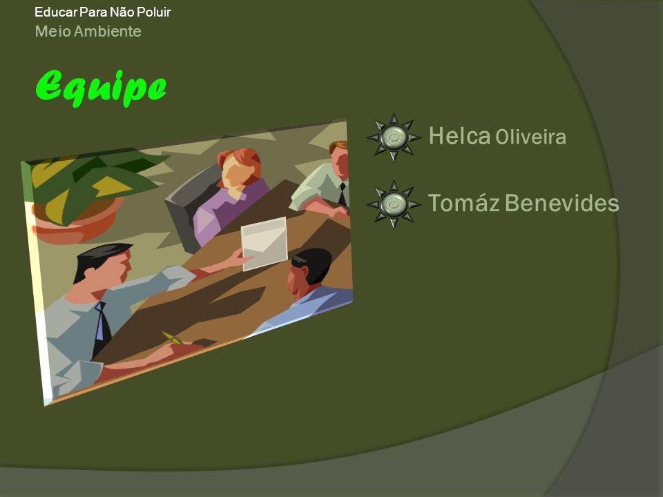 Meio Ambiente Educar Para Não Poluir Equipe Helca Oliveira Tomáz Benevides