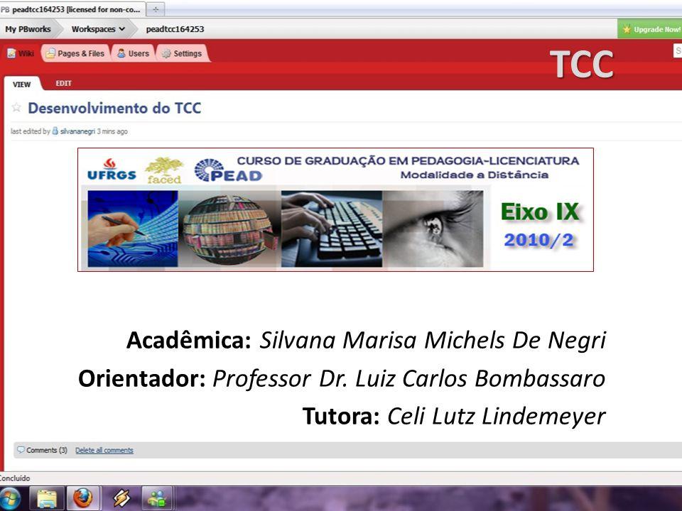 TCC Acadêmica: Silvana Marisa Michels De Negri Orientador: Professor Dr. Luiz Carlos Bombassaro Tutora: Celi Lutz Lindemeyer