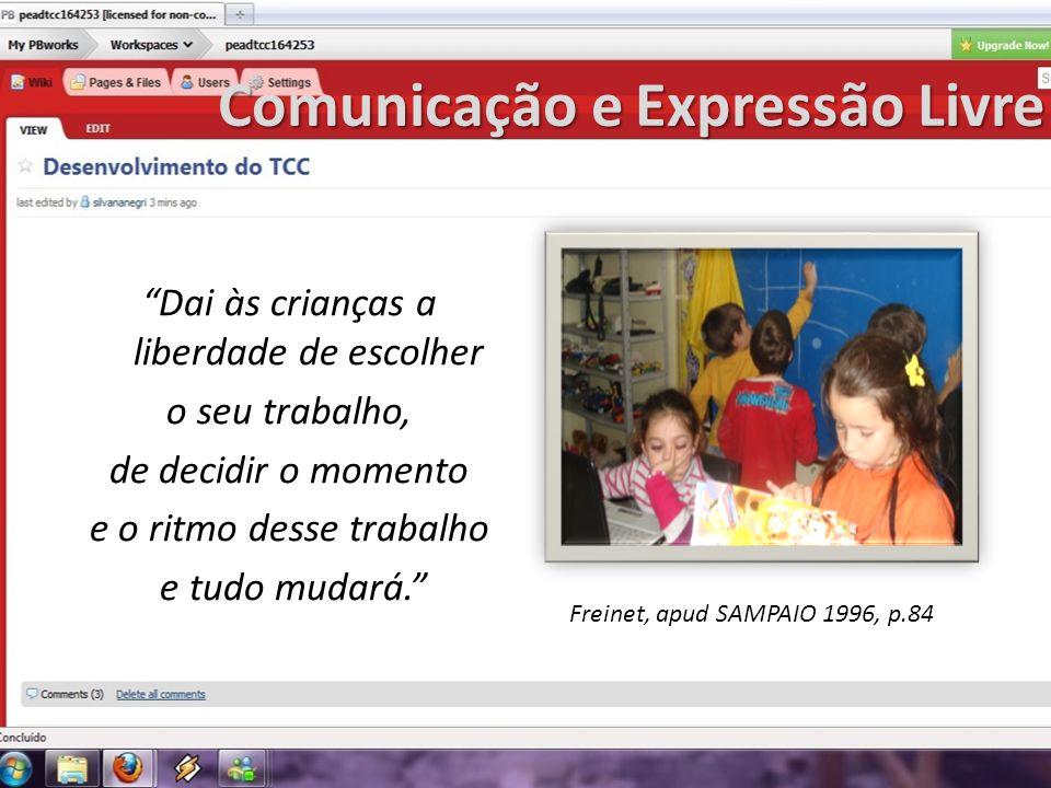 Comunicação e Expressão Livre Comunicação e Expressão Livre Dai às crianças a liberdade de escolher o seu trabalho, de decidir o momento e o ritmo des