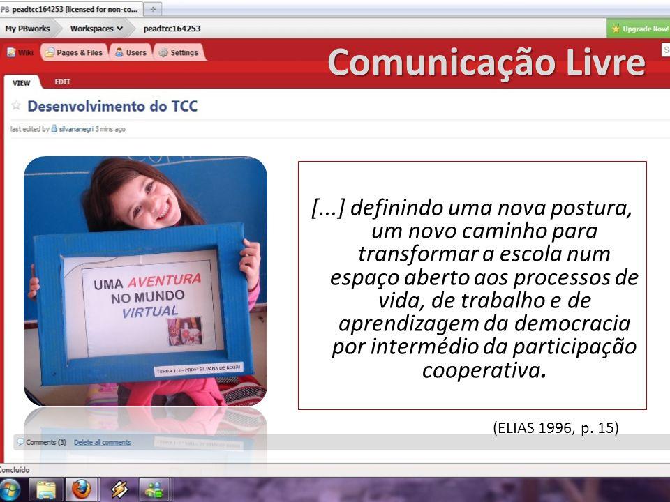 Comunicação Livre [...] definindo uma nova postura, um novo caminho para transformar a escola num espaço aberto aos processos de vida, de trabalho e d