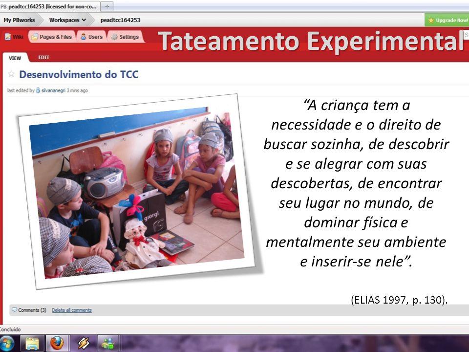 Tateamento Experimental A criança tem a necessidade e o direito de buscar sozinha, de descobrir e se alegrar com suas descobertas, de encontrar seu lu