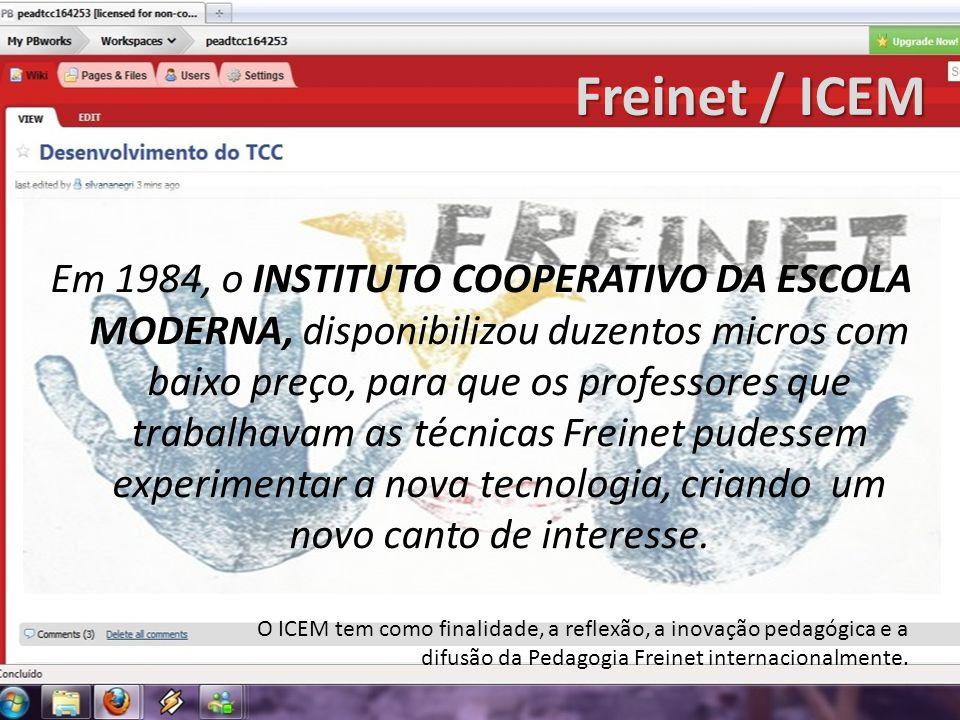 Freinet / ICEM Em 1984, o INSTITUTO COOPERATIVO DA ESCOLA MODERNA, disponibilizou duzentos micros com baixo preço, para que os professores que trabalh