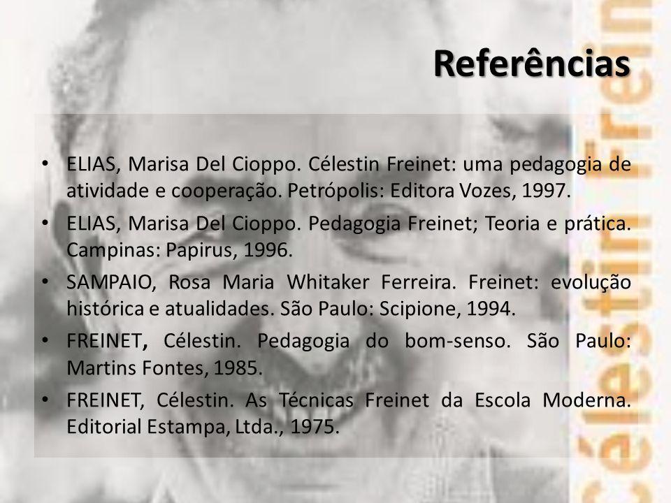 Referências ELIAS, Marisa Del Cioppo. Célestin Freinet: uma pedagogia de atividade e cooperação. Petrópolis: Editora Vozes, 1997. ELIAS, Marisa Del Ci