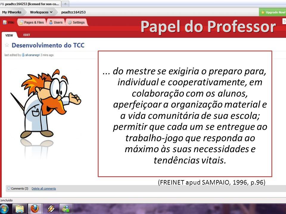 Papel do Professor... do mestre se exigiria o preparo para, individual e cooperativamente, em colaboração com os alunos, aperfeiçoar a organização mat