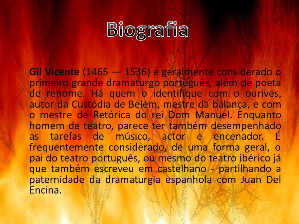 Gil Vicente (1465 1536) é geralmente considerado o primeiro grande dramaturgo português, além de poeta de renome. Há quem o identifique com o ourives,