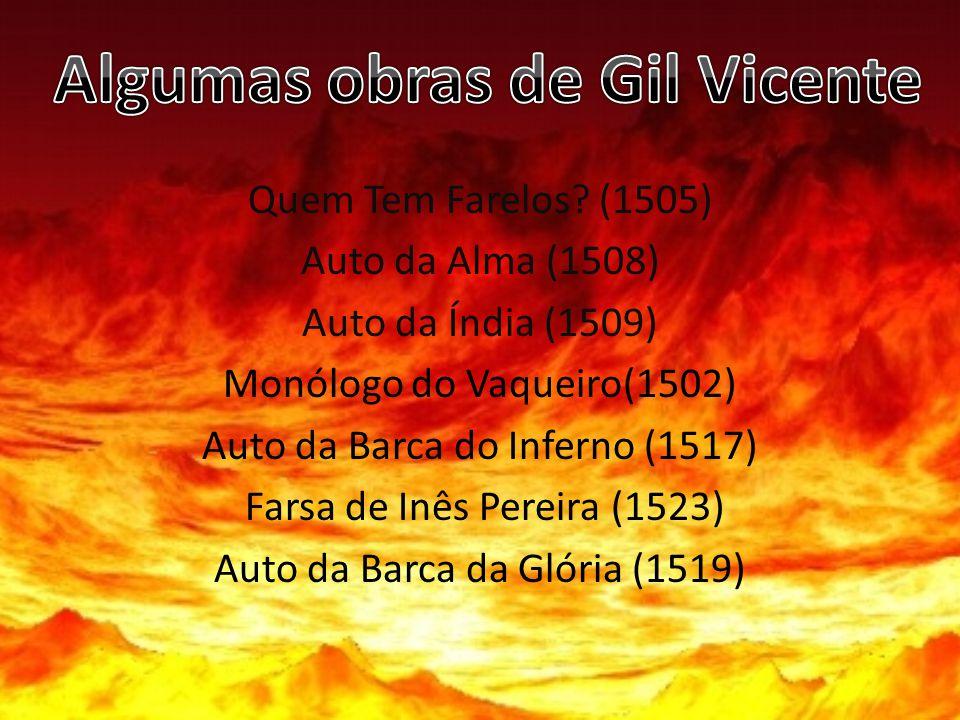 Quem Tem Farelos? (1505) Auto da Alma (1508) Auto da Índia (1509) Monólogo do Vaqueiro(1502) Auto da Barca do Inferno (1517) Farsa de Inês Pereira (15