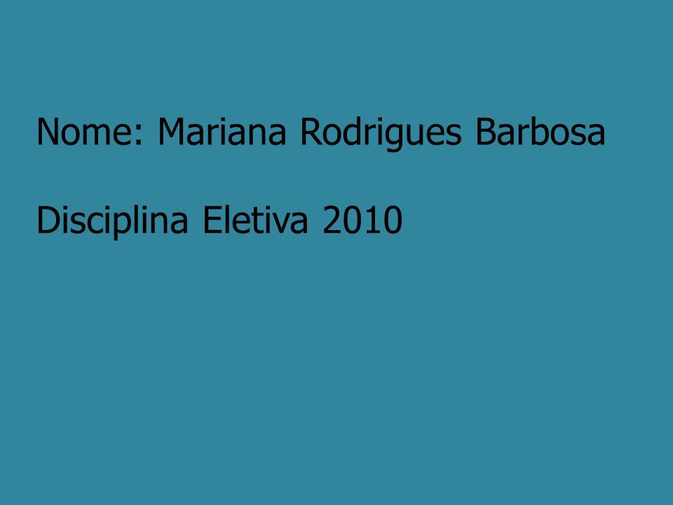 Nome: Mariana Rodrigues Barbosa Disciplina Eletiva 2010
