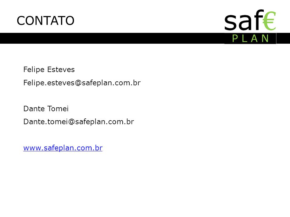 CONTATO Felipe Esteves Felipe.esteves@safeplan.com.br Dante Tomei Dante.tomei@safeplan.com.br www.safeplan.com.br