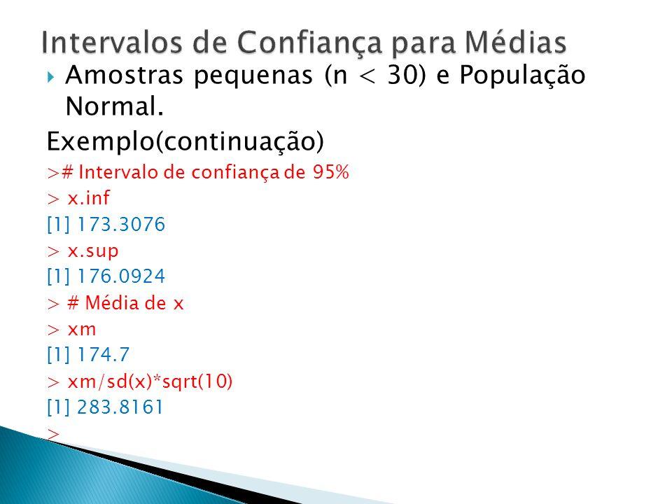 Amostras pequenas (n < 30) e População Normal. Exemplo(continuação) ># Intervalo de confiança de 95% > x.inf [1] 173.3076 > x.sup [1] 176.0924 > # Méd