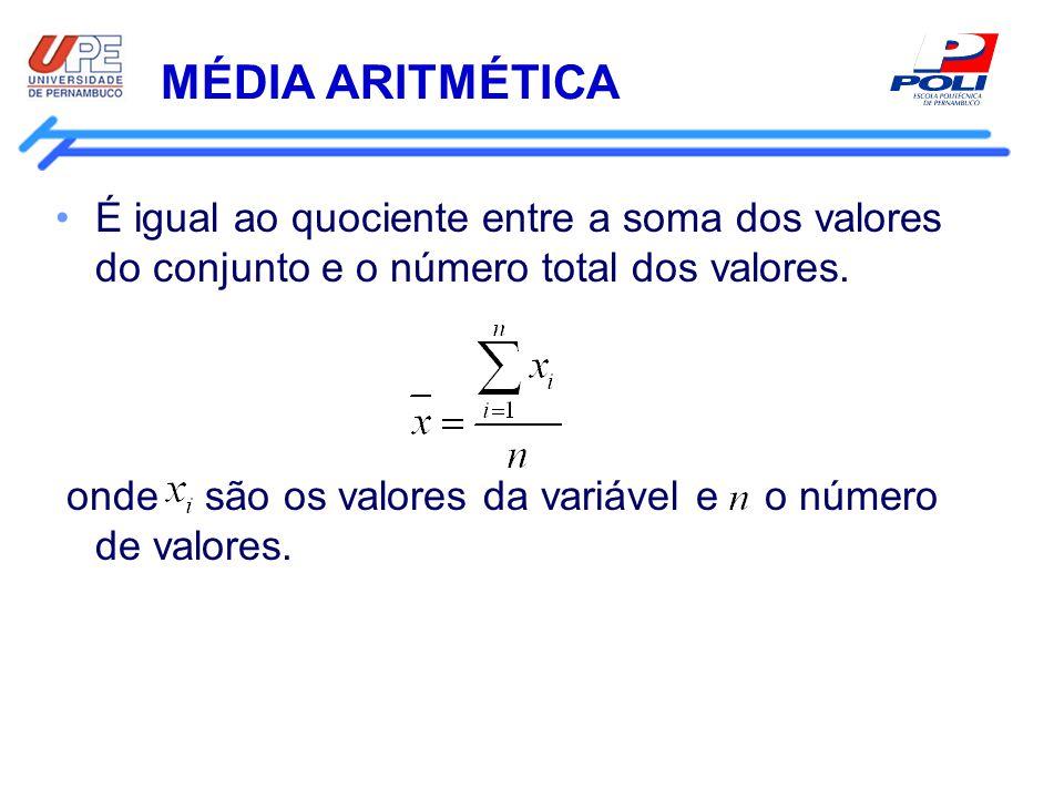 MÉDIA ARITMÉTICA É igual ao quociente entre a soma dos valores do conjunto e o número total dos valores. onde são os valores da variável e o número de