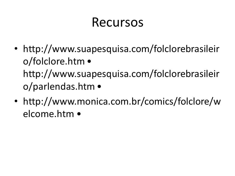 Recursos http://www.suapesquisa.com/folclorebrasileir o/folclore.htm http://www.suapesquisa.com/folclorebrasileir o/parlendas.htm http://www.monica.co