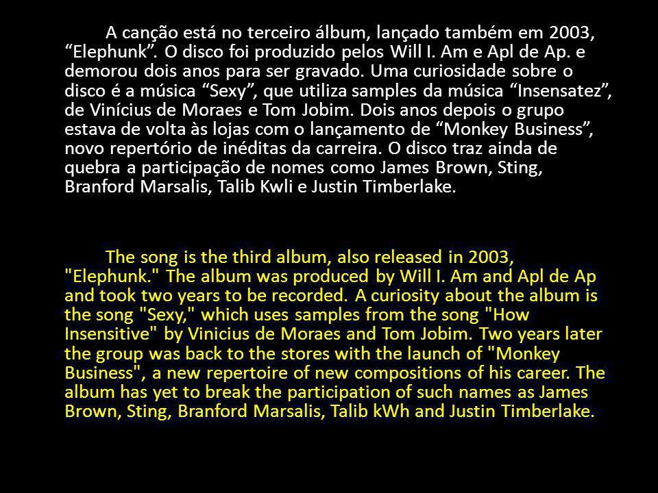 A canção está no terceiro álbum, lançado também em 2003, Elephunk. O disco foi produzido pelos Will I. Am e Apl de Ap. e demorou dois anos para ser gr