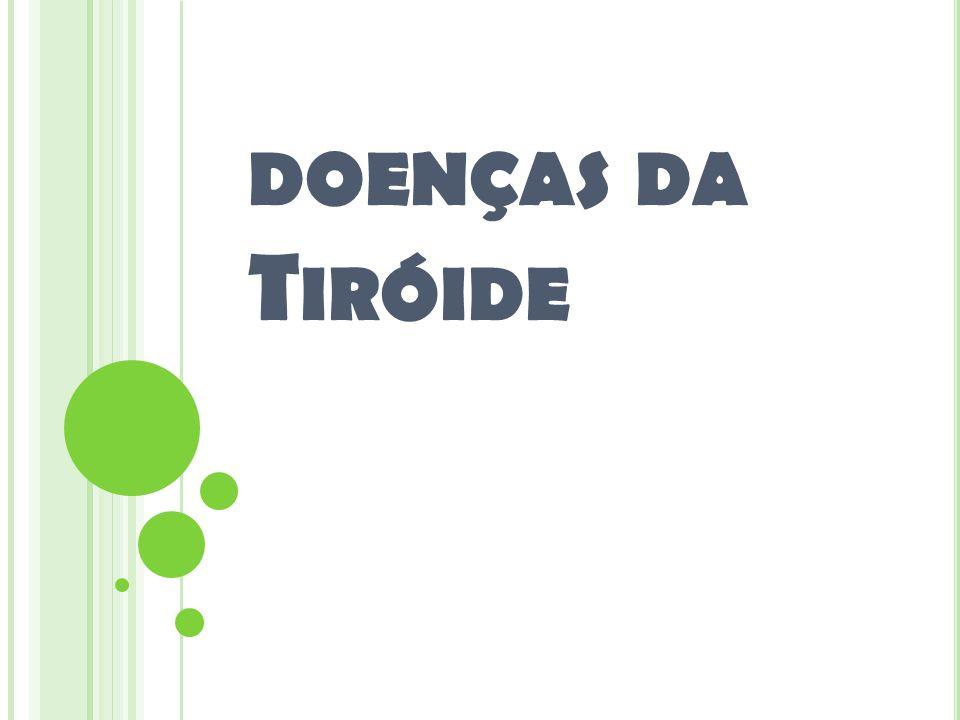 DOENÇAS DA T IRÓIDE