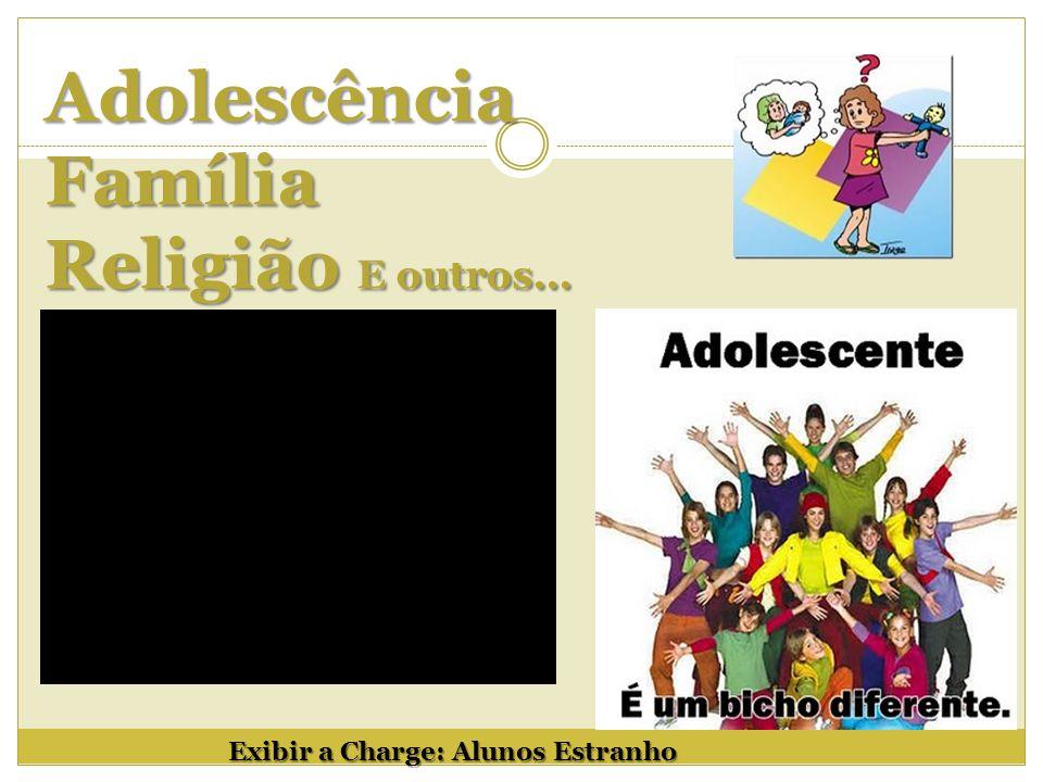 Adolescência Família Religião E outros... Exibir a Charge: Alunos Estranho