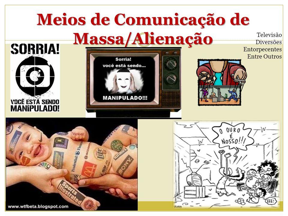 Meios de Comunicação de Massa/Alienação Televisão Diversões Entorpecentes Entre Outros