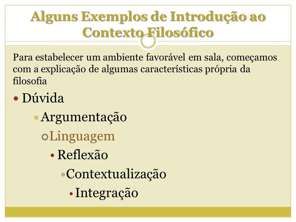 Alguns Exemplos de Introdução ao Contexto Filosófico Para estabelecer um ambiente favorável em sala, começamos com a explicação de algumas característ