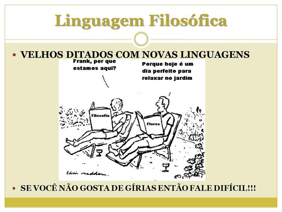 Linguagem Filosófica VELHOS DITADOS COM NOVAS LINGUAGENS SE VOCÊ NÃO GOSTA DE GÍRIAS ENTÃO FALE DIFÍCIL!!!