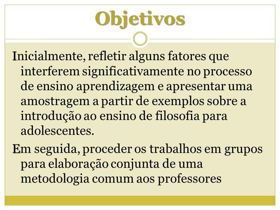 Objetivos I Inicialmente, refletir alguns fatores que interferem significativamente no processo de ensino aprendizagem e apresentar uma amostragem a p