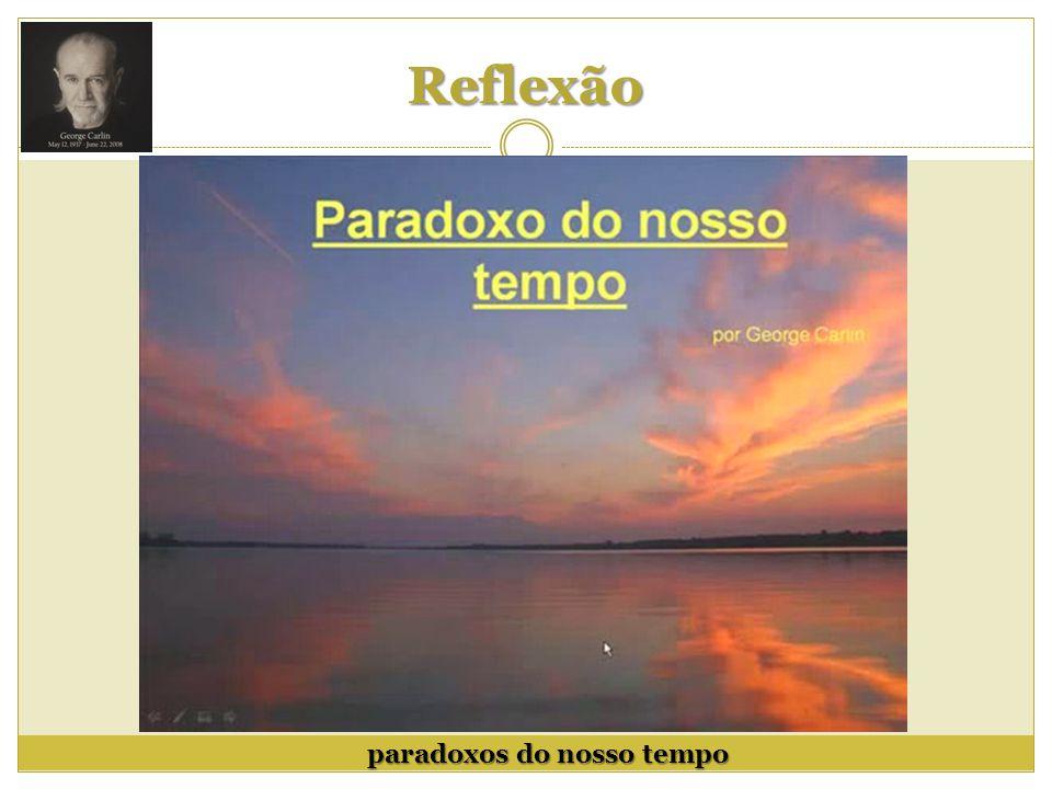 Reflexão paradoxos do nosso tempo