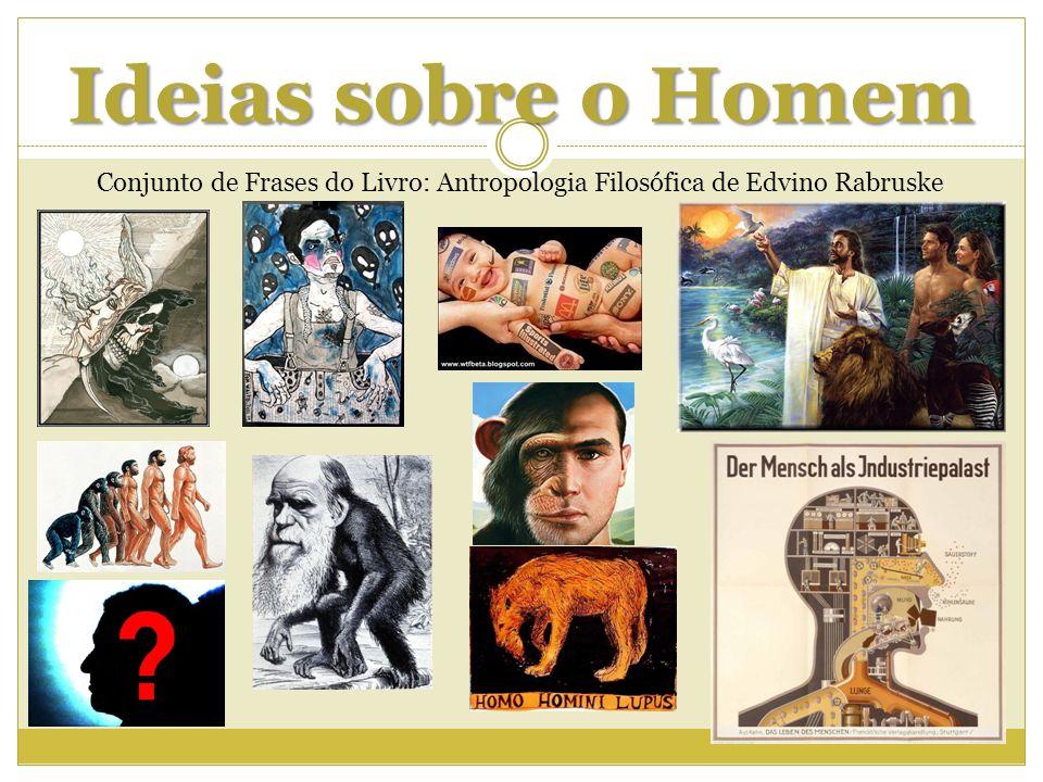 Ideias sobre o Homem Conjunto de Frases do Livro: Antropologia Filosófica de Edvino Rabruske