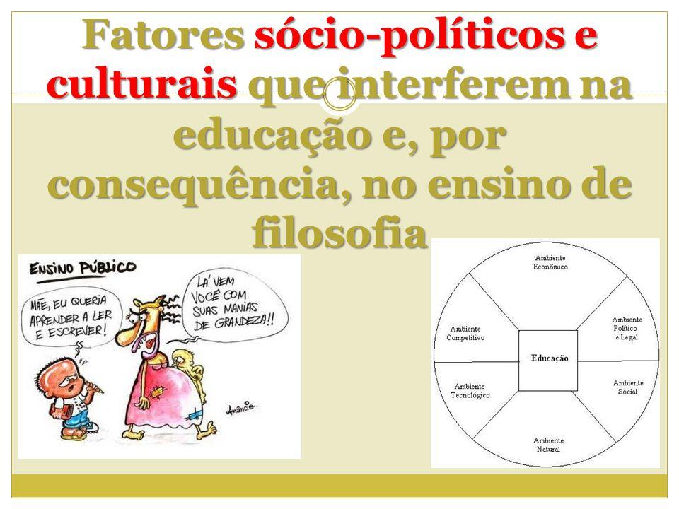Fatores sócio-políticos e culturais que interferem na educação e, por consequência, no ensino de filosofia