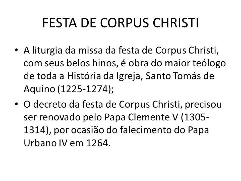 FESTA DE CORPUS CHRISTI A liturgia da missa da festa de Corpus Christi, com seus belos hinos, é obra do maior teólogo de toda a História da Igreja, Sa