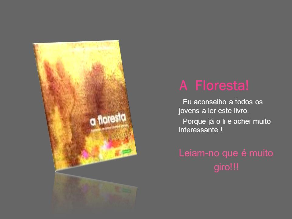 A Floresta! Eu aconselho a todos os jovens a ler este livro. Porque já o li e achei muito interessante ! Leiam-no que é muito giro!!!