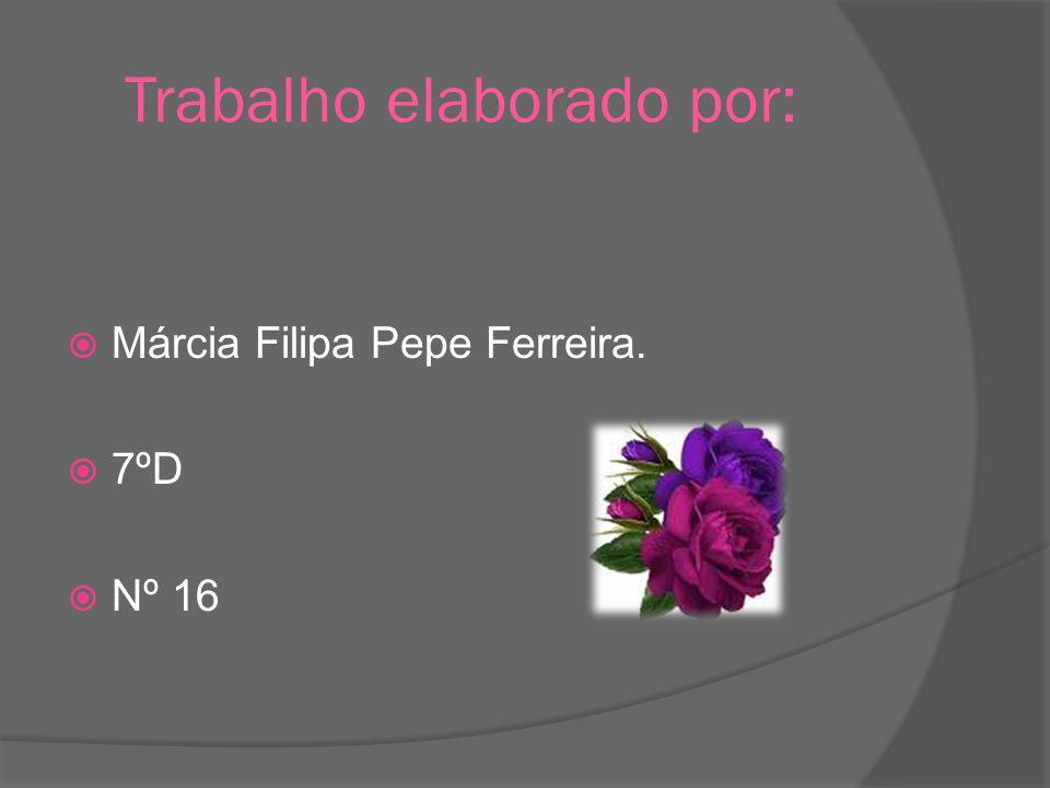 Trabalho elaborado por: Márcia Filipa Pepe Ferreira. 7ºD Nº 16