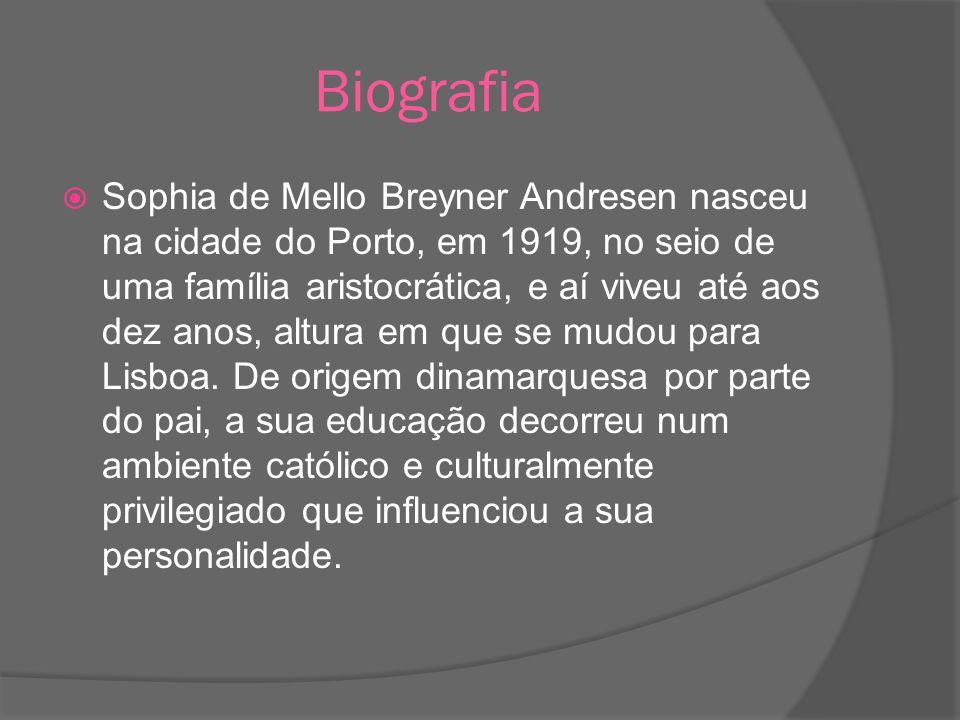 Biografia Sophia de Mello Breyner Andresen nasceu na cidade do Porto, em 1919, no seio de uma família aristocrática, e aí viveu até aos dez anos, altu