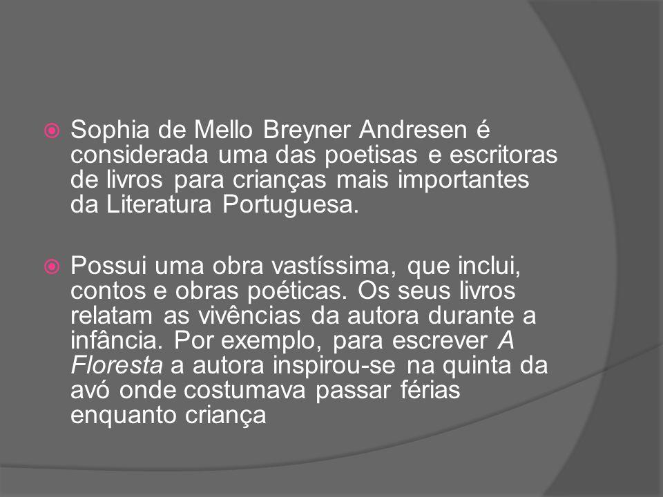 Sophia de Mello Breyner Andresen é considerada uma das poetisas e escritoras de livros para crianças mais importantes da Literatura Portuguesa. Possui