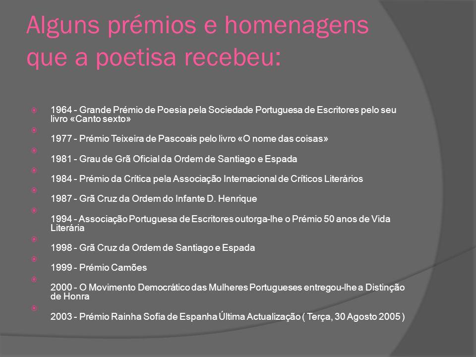 Alguns prémios e homenagens que a poetisa recebeu : 1964 - Grande Prémio de Poesia pela Sociedade Portuguesa de Escritores pelo seu livro «Canto sexto