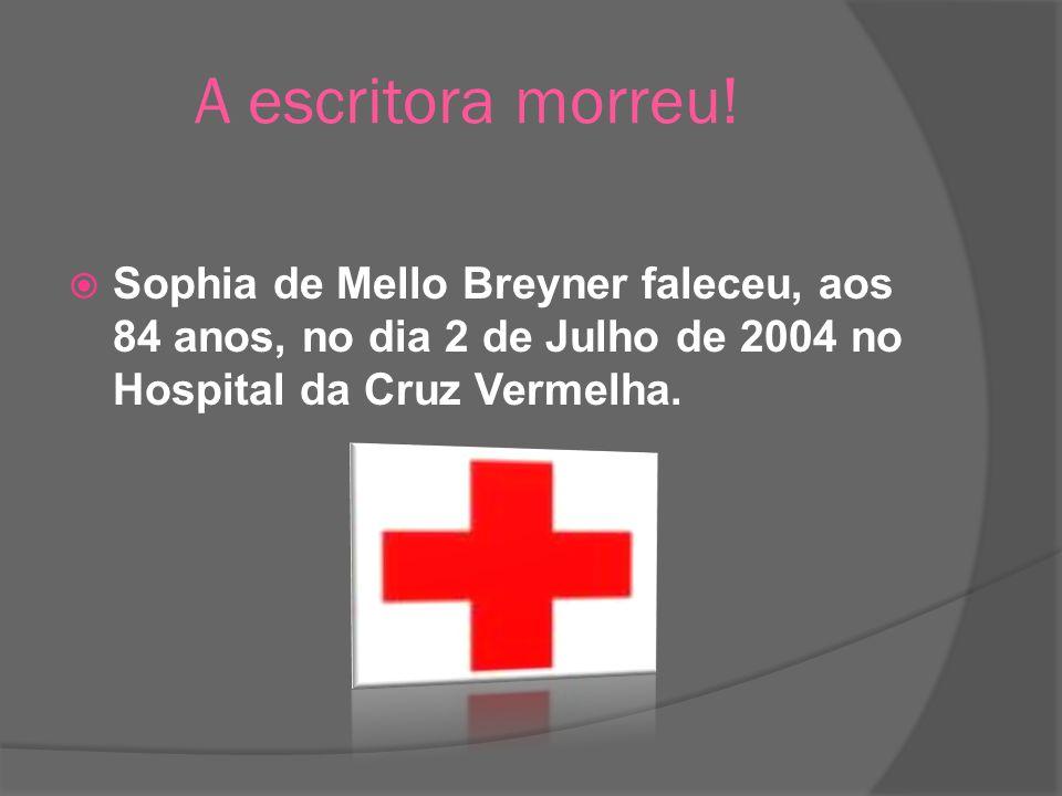 A escritora morreu! Sophia de Mello Breyner faleceu, aos 84 anos, no dia 2 de Julho de 2004 no Hospital da Cruz Vermelha.