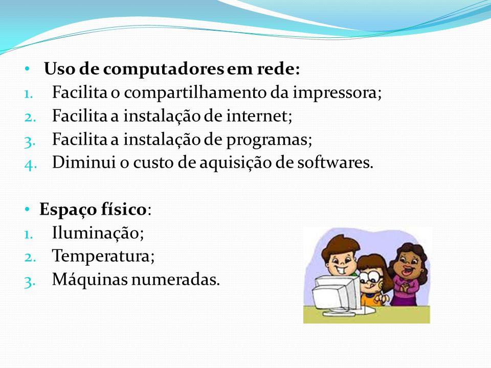 Uso de computadores em rede: 1.Facilita o compartilhamento da impressora; 2.