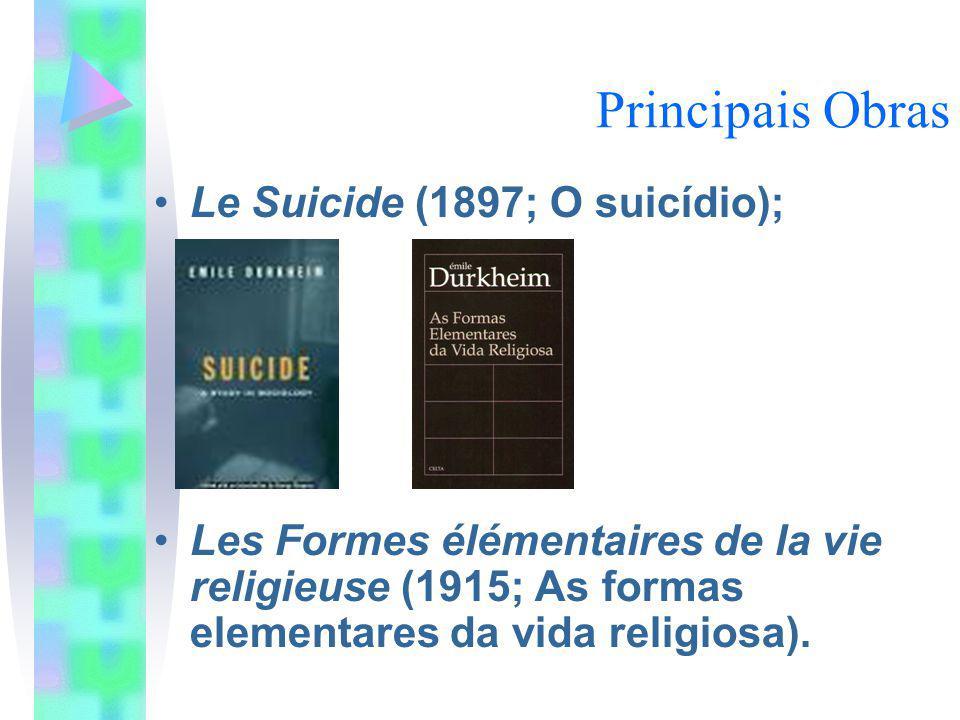 Principais Obras Le Suicide (1897; O suicídio); Les Formes élémentaires de la vie religieuse (1915; As formas elementares da vida religiosa).