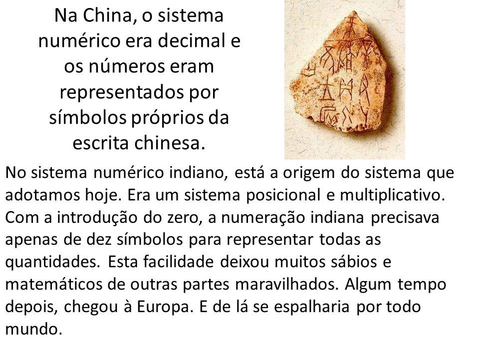 Na China, o sistema numérico era decimal e os números eram representados por símbolos próprios da escrita chinesa. No sistema numérico indiano, está a