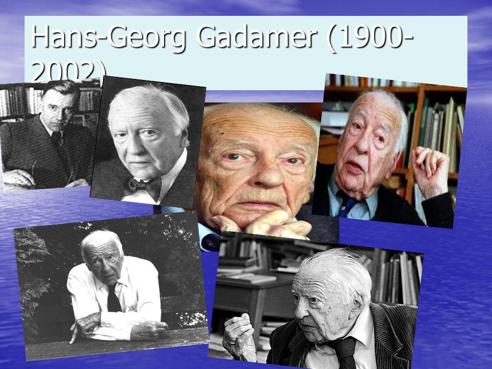 Hans-Georg Gadamer (1900- 2002)