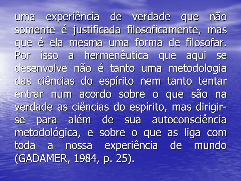 uma experiência de verdade que não somente é justificada filosoficamente, mas que é ela mesma uma forma de filosofar.