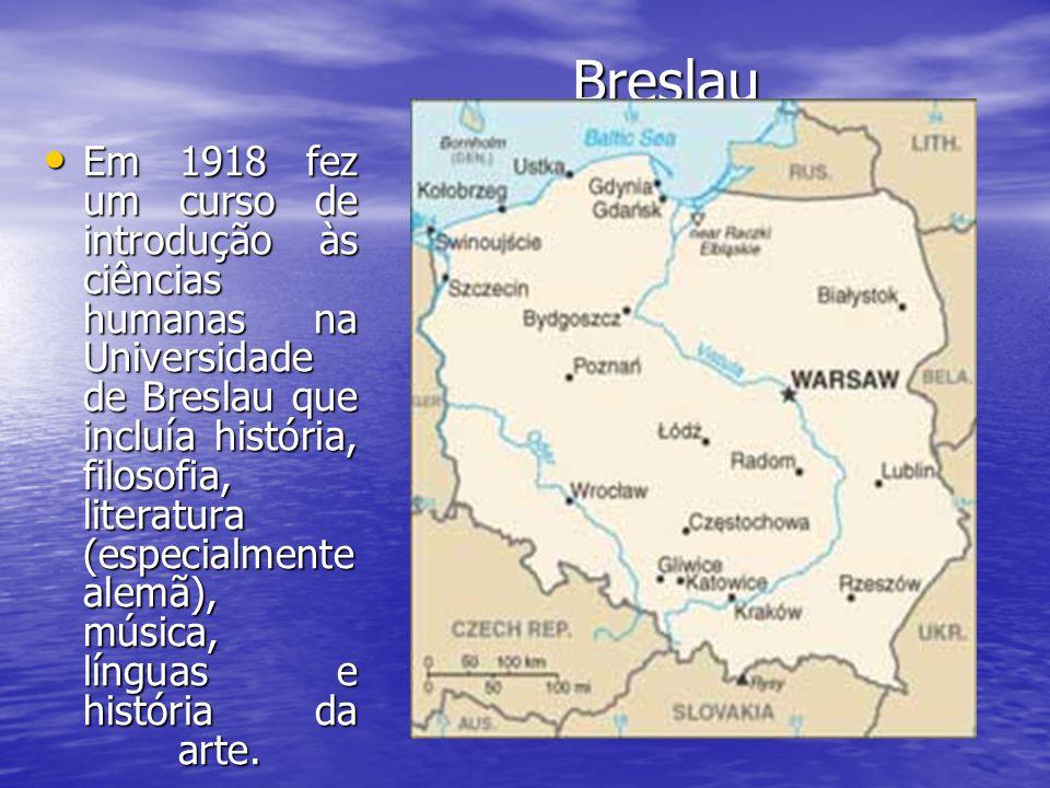 Breslau Em 1918 fez um curso de introdução às ciências humanas na Universidade de Breslau que incluía história, filosofia, literatura (especialmente alemã), música, línguas e história da arte.