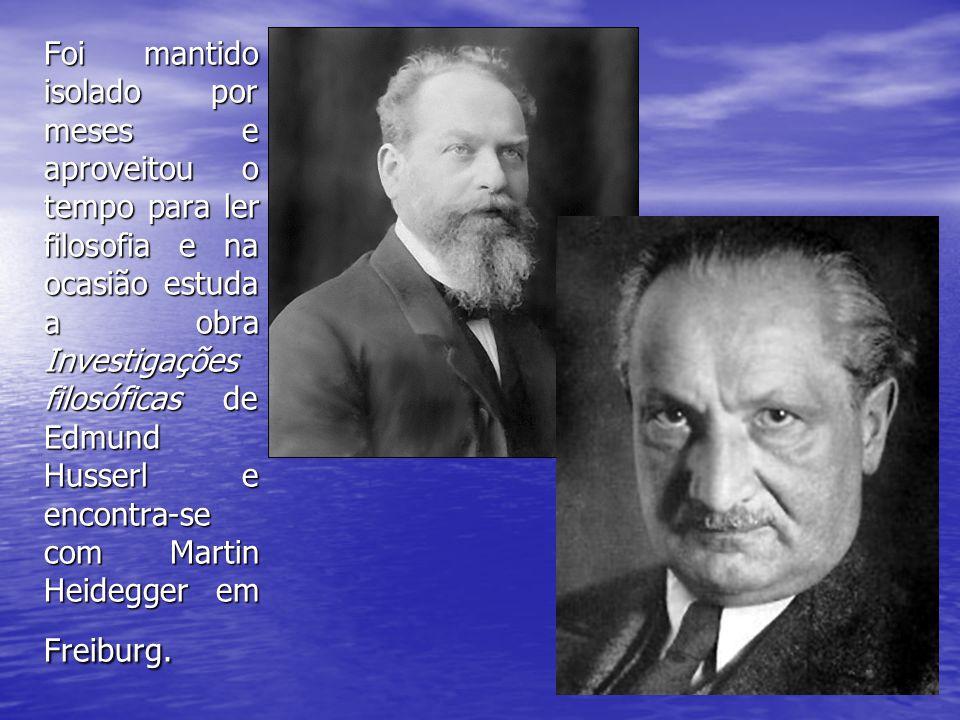 Foi mantido isolado por meses e aproveitou o tempo para ler filosofia e na ocasião estuda a obra Investigações filosóficas de Edmund Husserl e encontra-se com Martin Heidegger em Freiburg.