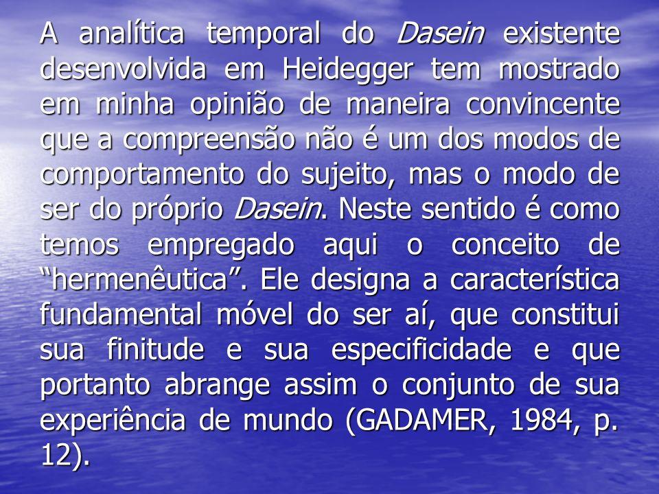A analítica temporal do Dasein existente desenvolvida em Heidegger tem mostrado em minha opinião de maneira convincente que a compreensão não é um dos