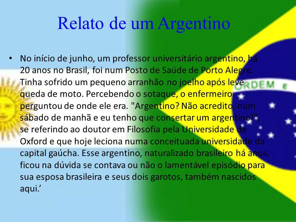 Relato de um Argentino No início de junho, um professor universitário argentino, há 20 anos no Brasil, foi num Posto de Saúde de Porto Alegre. Tinha s